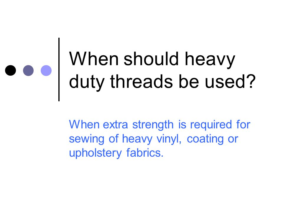 When should heavy duty threads be used