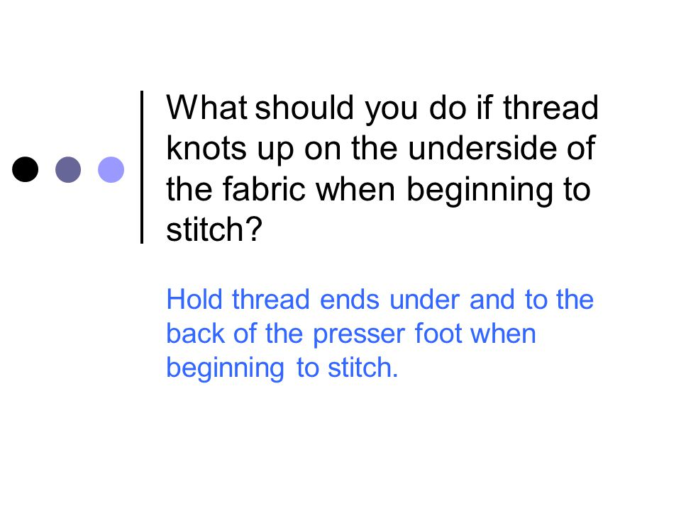 What should you do if thread knots up on the underside of the fabric when beginning to stitch