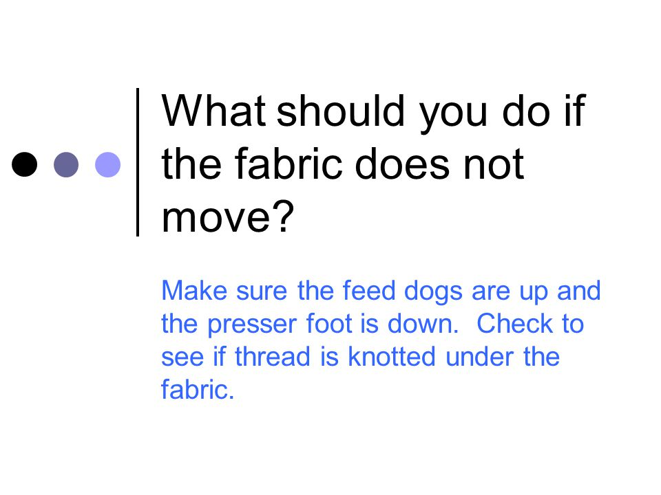 What should you do if the fabric does not move