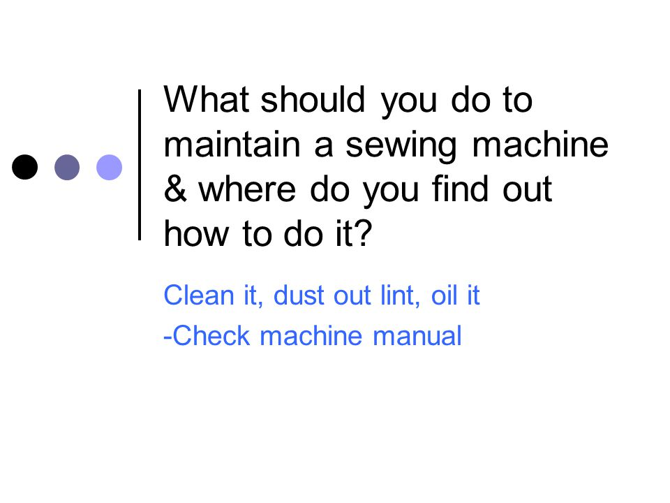 Clean it, dust out lint, oil it -Check machine manual