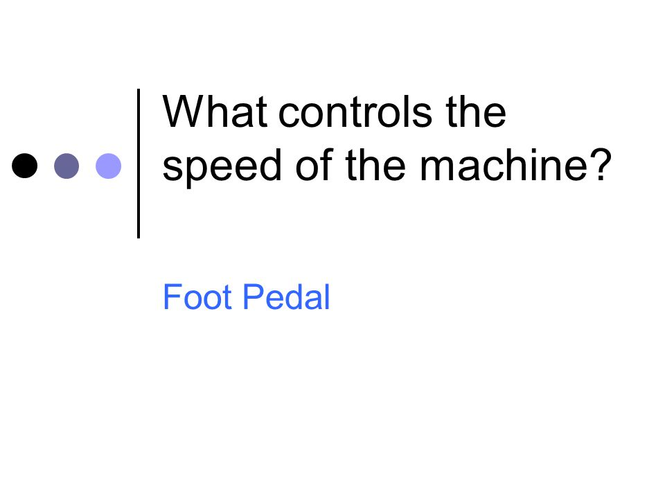 What controls the speed of the machine