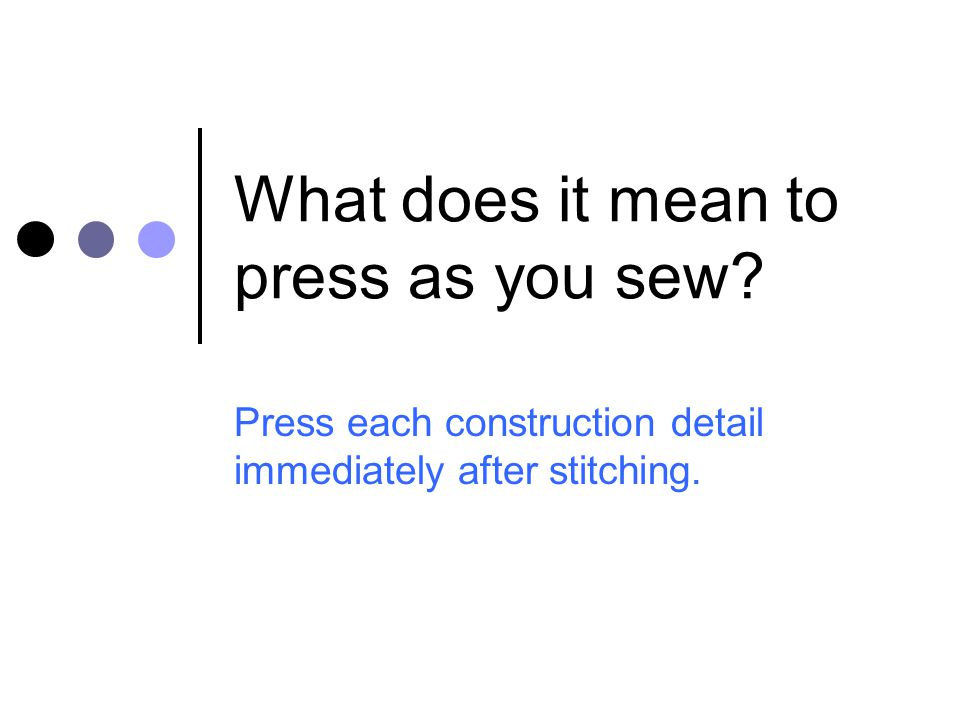 What does it mean to press as you sew