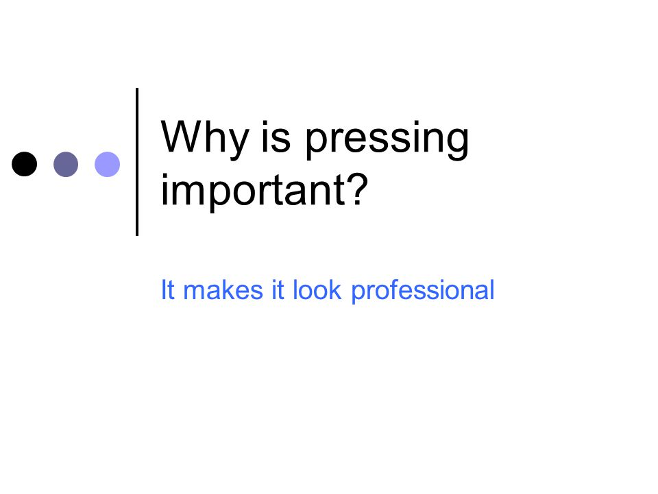 Why is pressing important