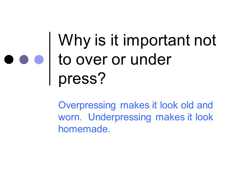 Why is it important not to over or under press