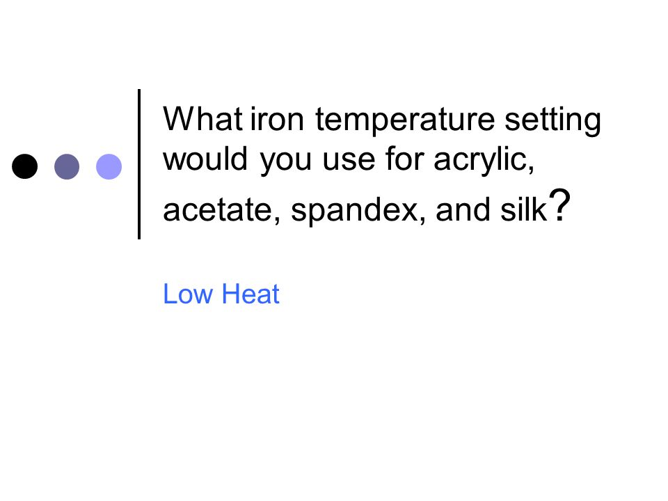 What iron temperature setting would you use for acrylic, acetate, spandex, and silk