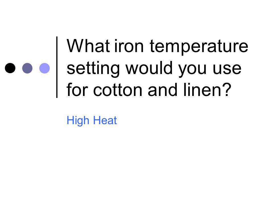 What iron temperature setting would you use for cotton and linen