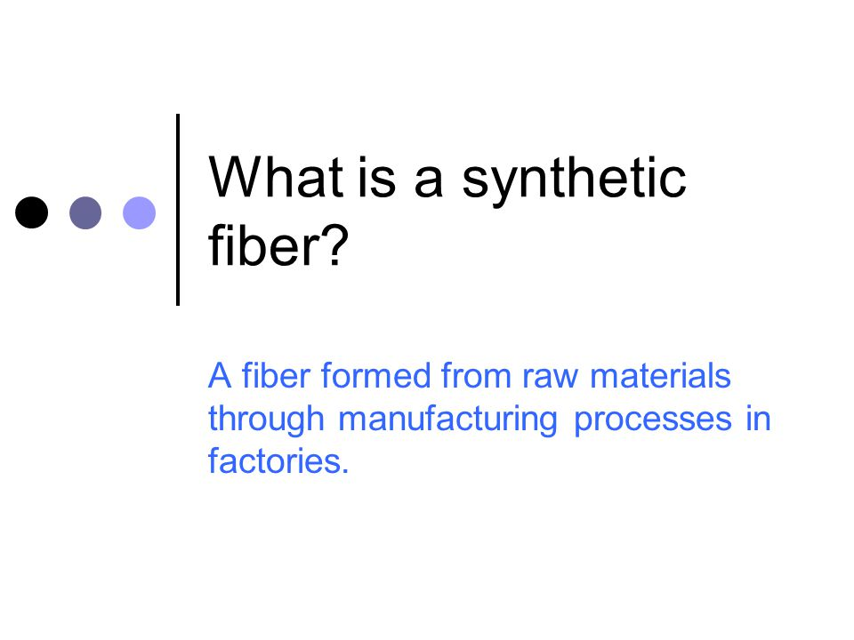 What is a synthetic fiber