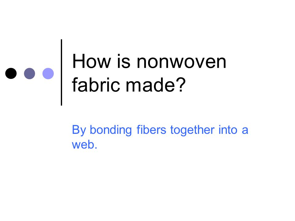 How is nonwoven fabric made