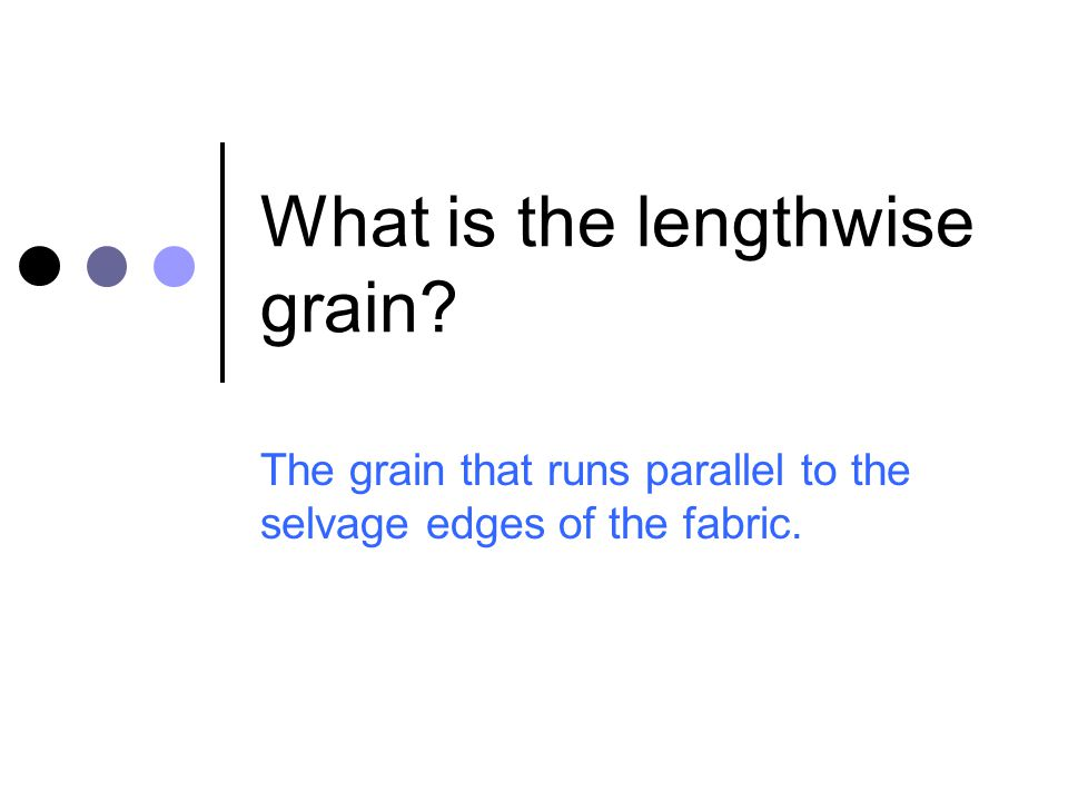 What is the lengthwise grain