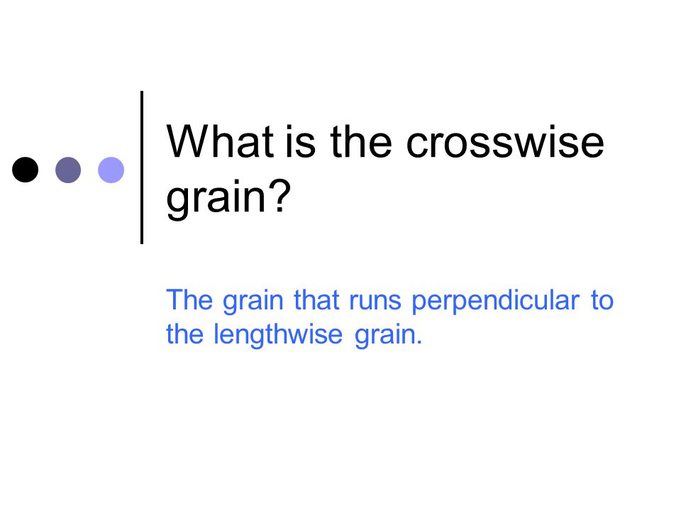 What is the crosswise grain