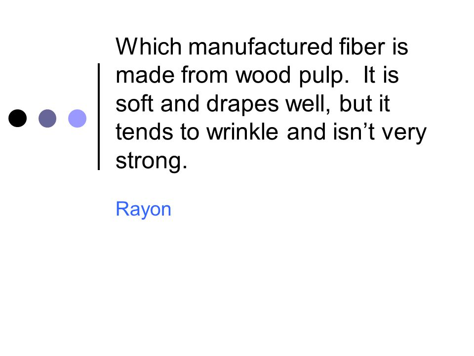 Which manufactured fiber is made from wood pulp