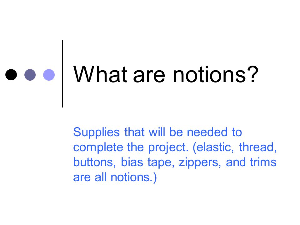 What are notions. Supplies that will be needed to complete the project.