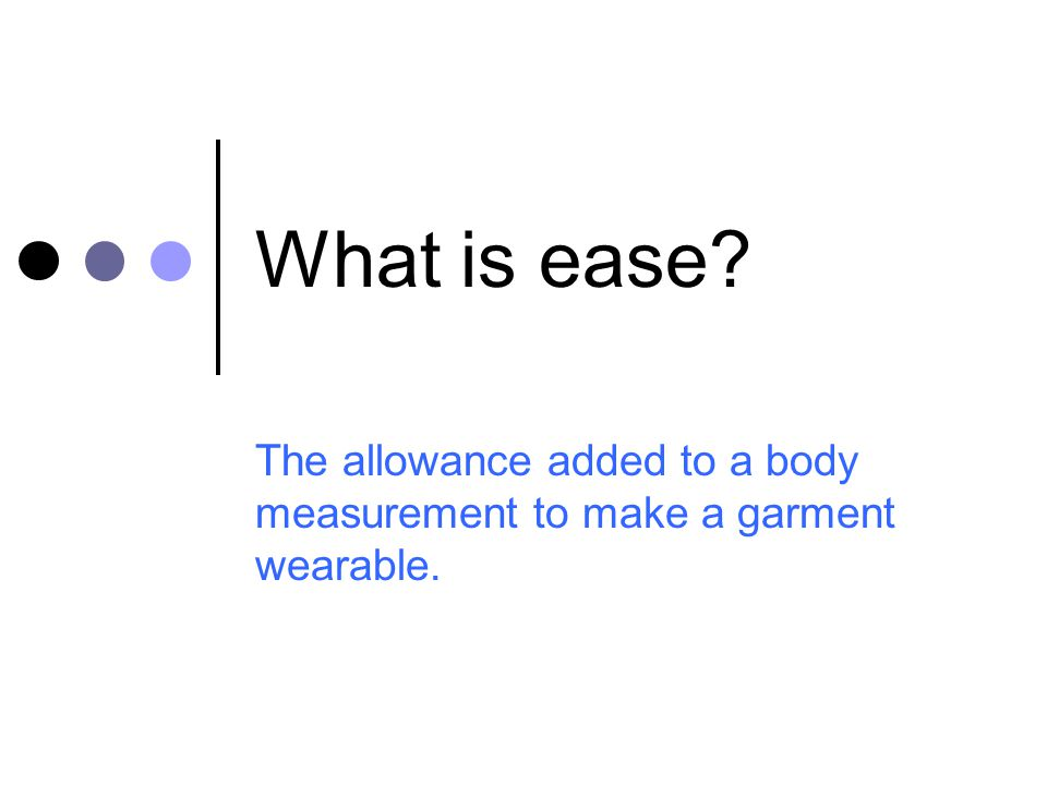 The allowance added to a body measurement to make a garment wearable.