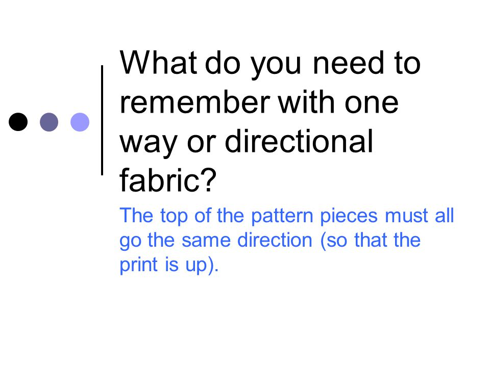 What do you need to remember with one way or directional fabric