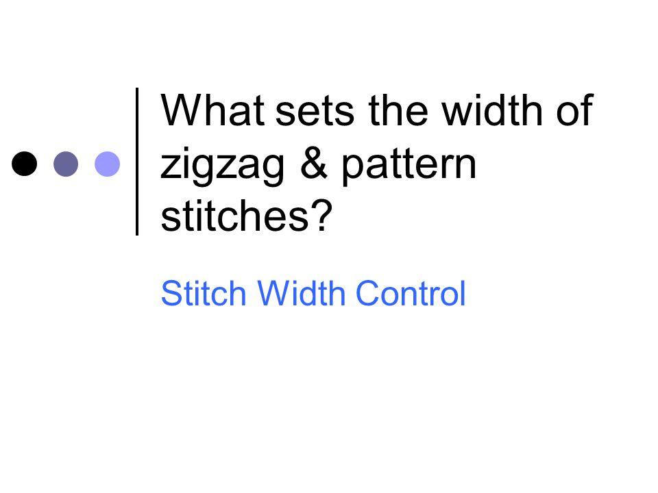 What sets the width of zigzag & pattern stitches
