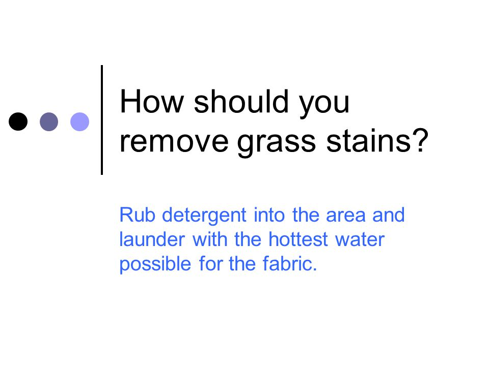 How should you remove grass stains