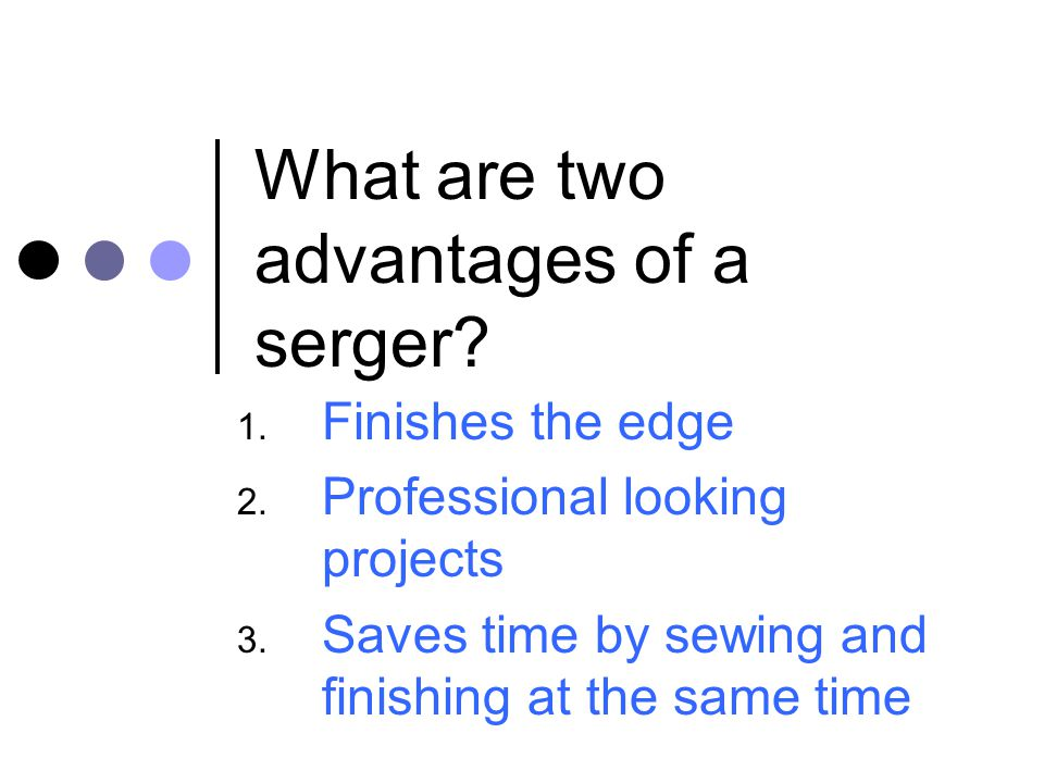 What are two advantages of a serger