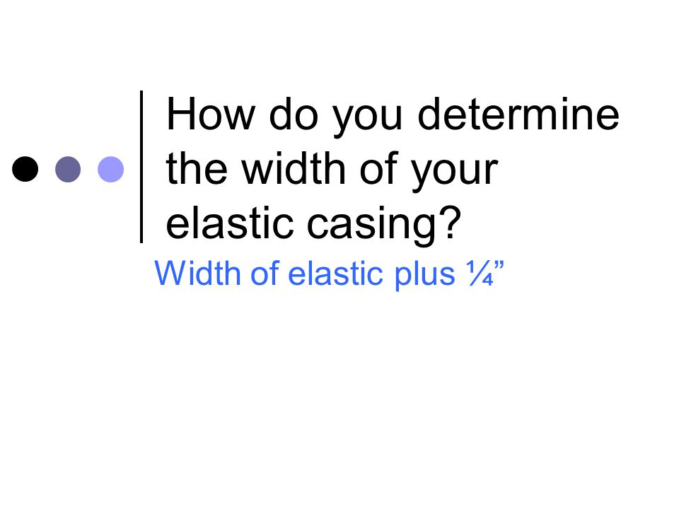 How do you determine the width of your elastic casing
