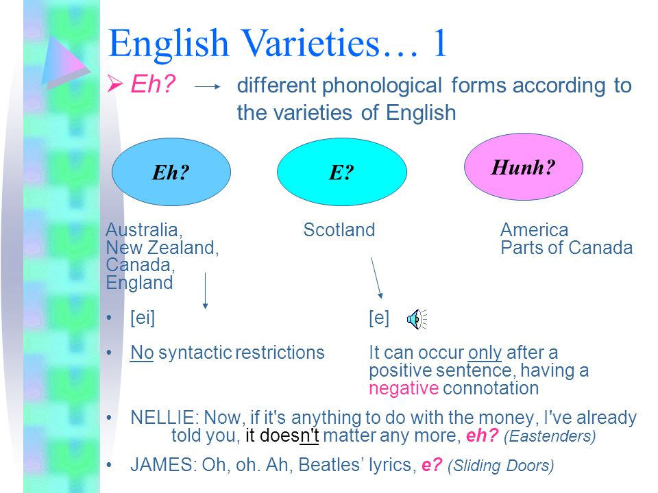 English Varieties… 1 Eh different phonological forms according to the varieties of English. Australia, Scotland America.