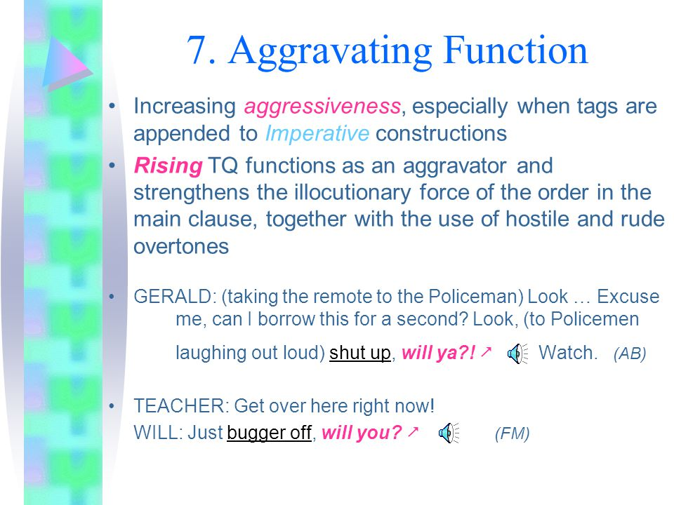 7. Aggravating Function Increasing aggressiveness, especially when tags are appended to Imperative constructions.