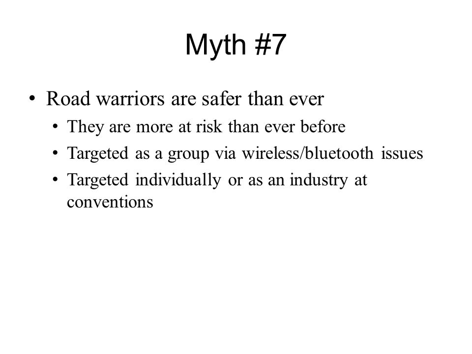 Myth #7 Road warriors are safer than ever