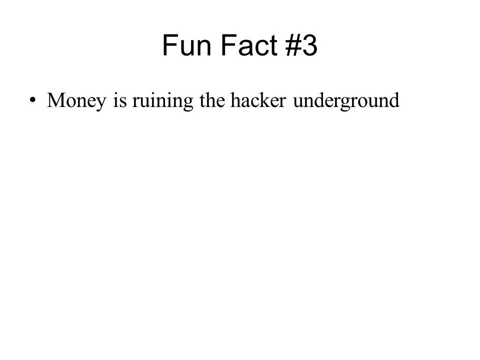 Fun Fact #3 Money is ruining the hacker underground