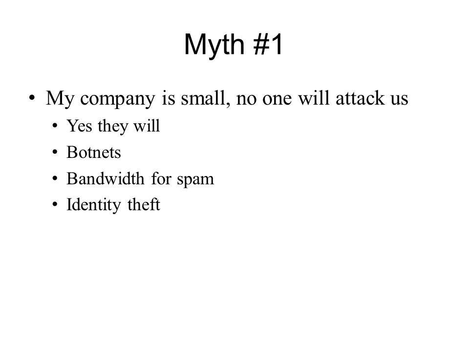 Myth #1 My company is small, no one will attack us Yes they will