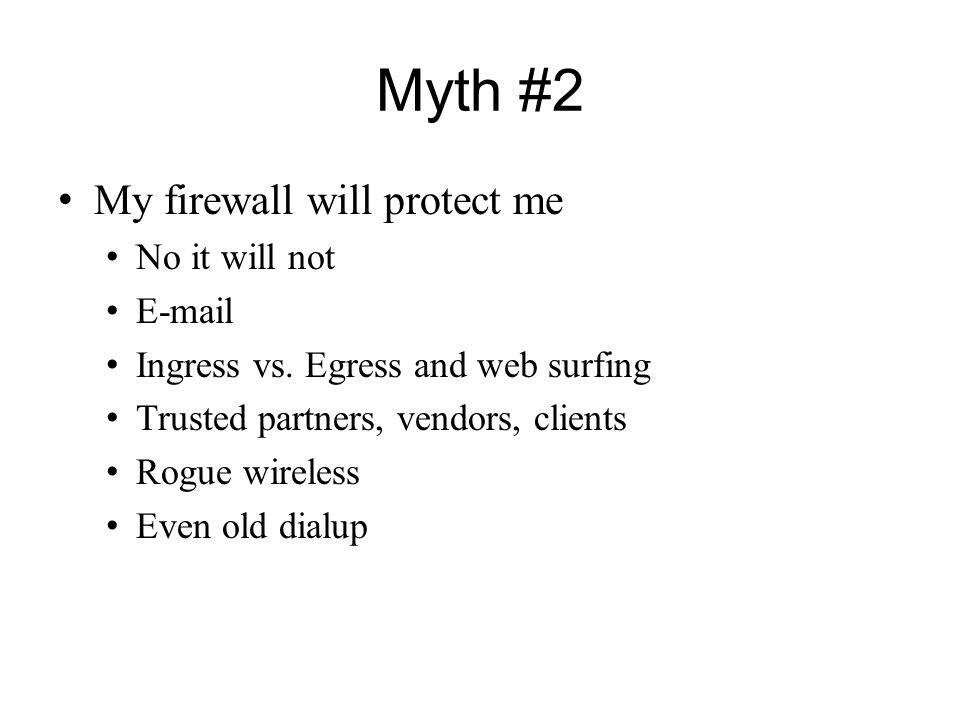 Myth #2 My firewall will protect me No it will not E-mail