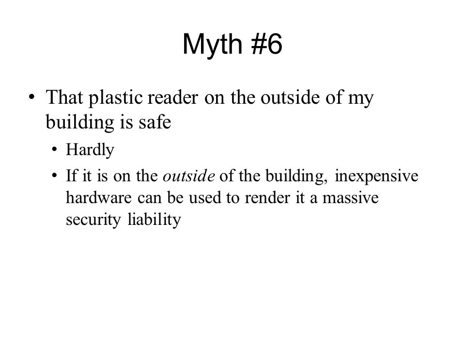 Myth #6 That plastic reader on the outside of my building is safe