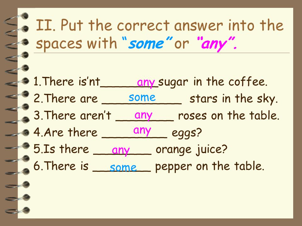 II. Put the correct answer into the spaces with some or any .