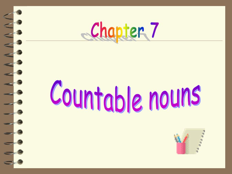 Chapter 7 Countable nouns