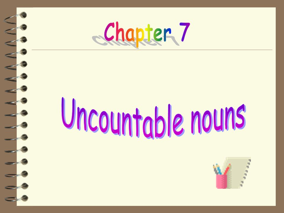 Chapter 7 Uncountable nouns