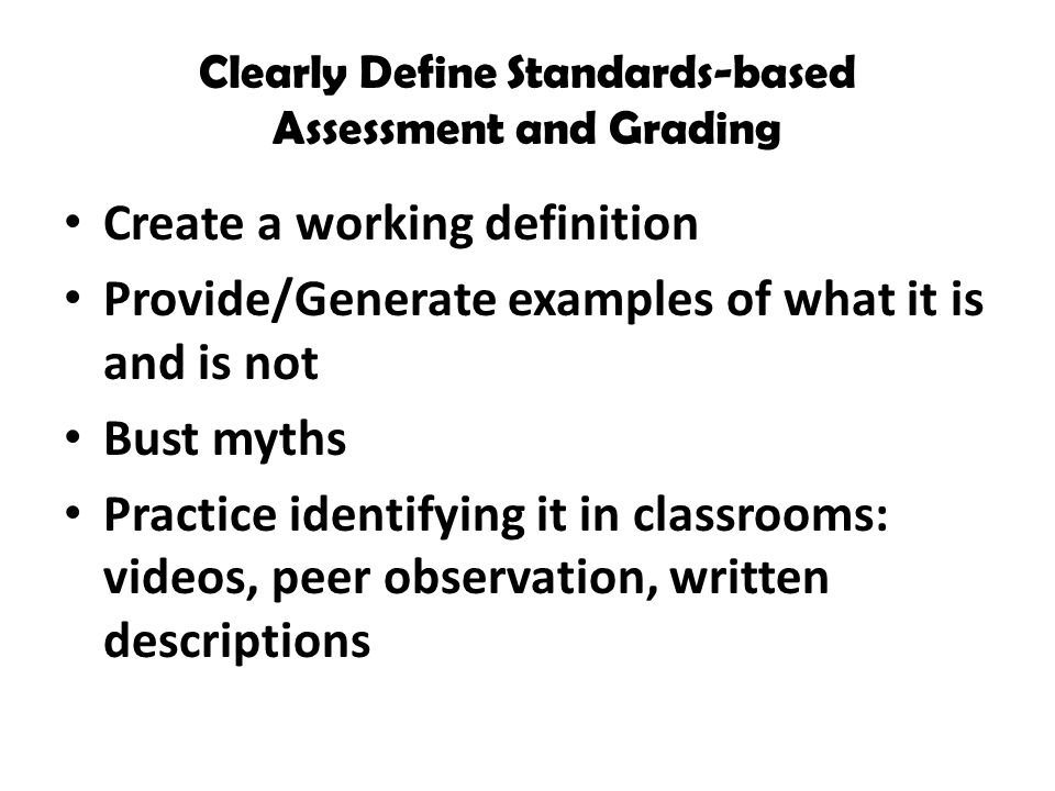 Clearly Define Standards-based Assessment and Grading