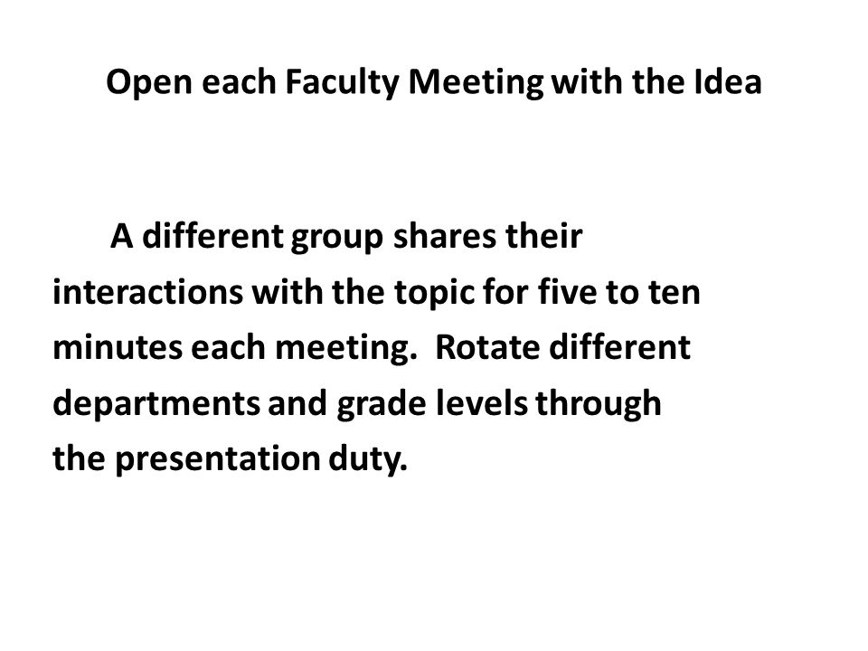 Open each Faculty Meeting with the Idea