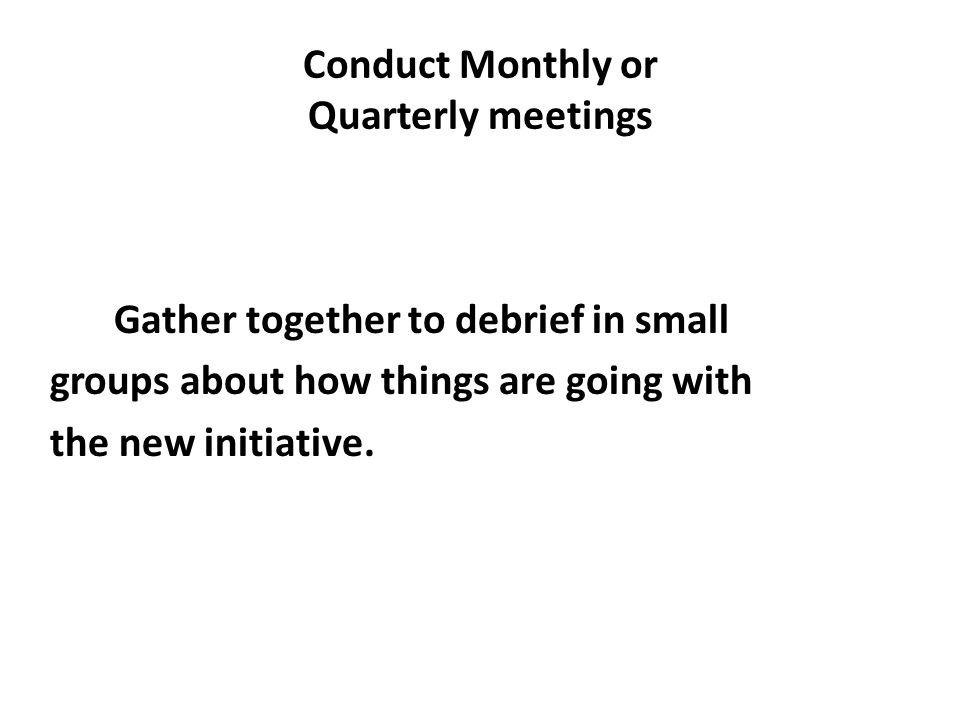 Conduct Monthly or Quarterly meetings