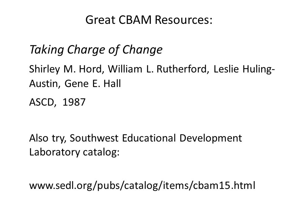 Great CBAM Resources: Taking Charge of Change. Shirley M. Hord, William L. Rutherford, Leslie Huling-Austin, Gene E. Hall.