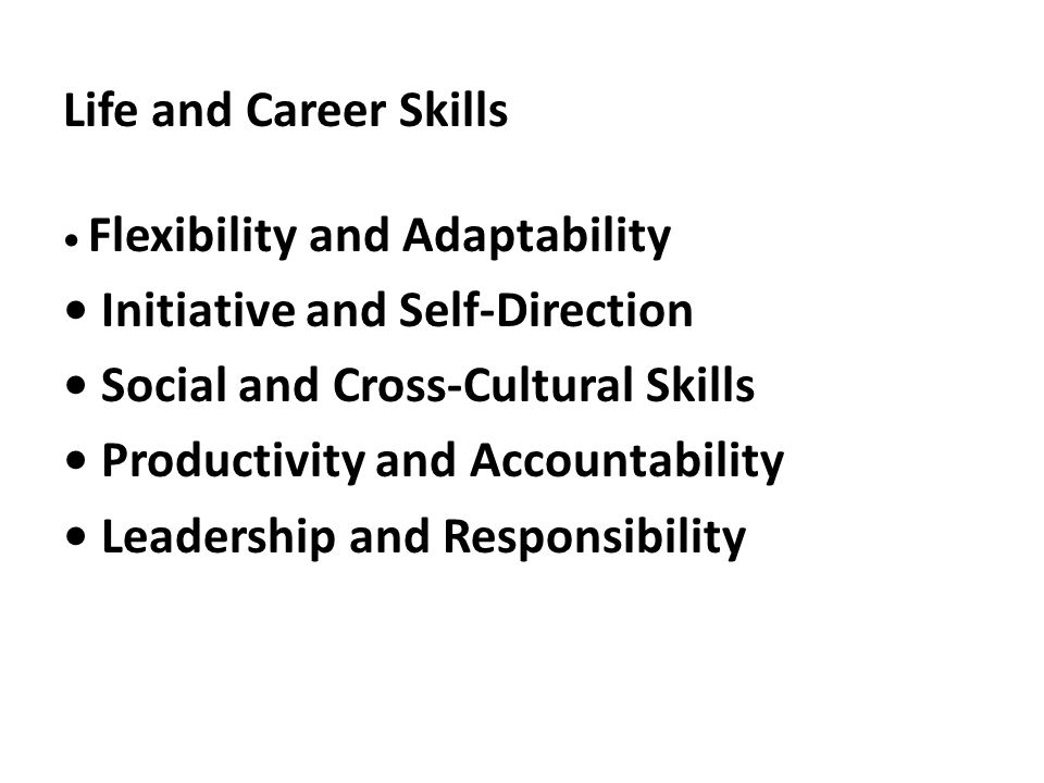 • Initiative and Self-Direction • Social and Cross-Cultural Skills