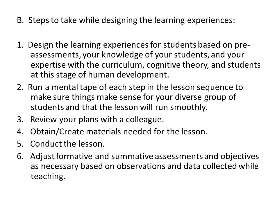 B. Steps to take while designing the learning experiences: 1