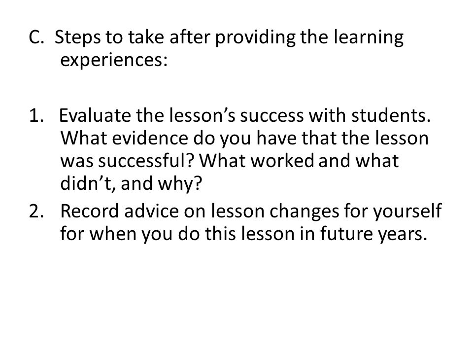 C. Steps to take after providing the learning experiences: 1