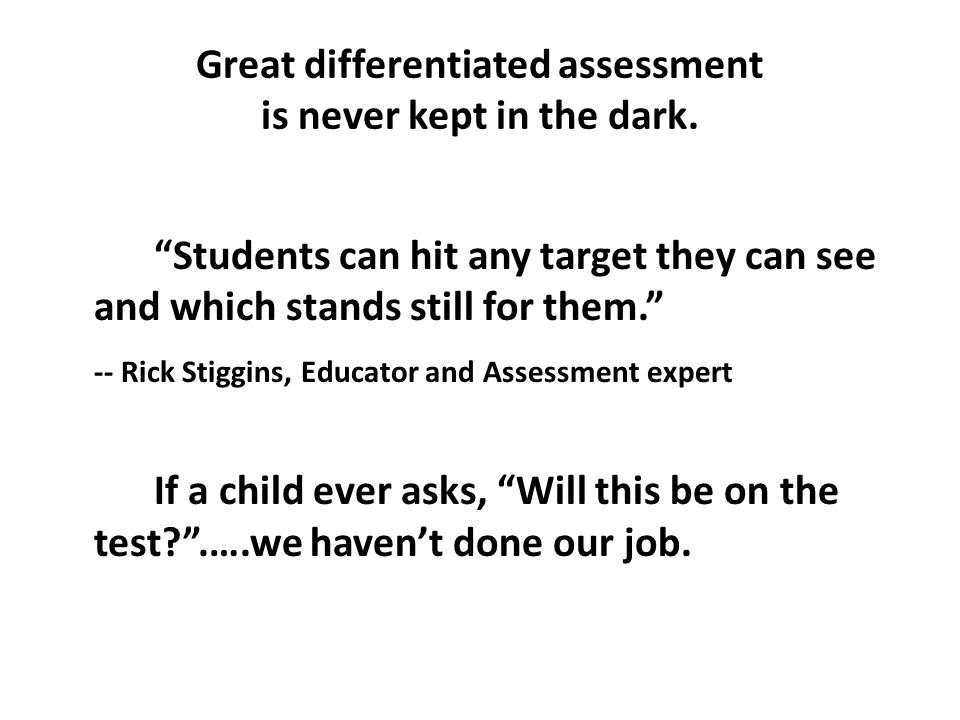 Great differentiated assessment is never kept in the dark.