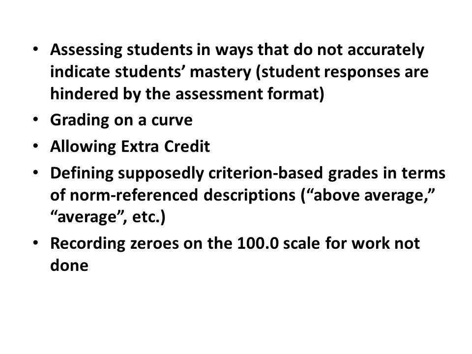 Assessing students in ways that do not accurately indicate students' mastery (student responses are hindered by the assessment format)