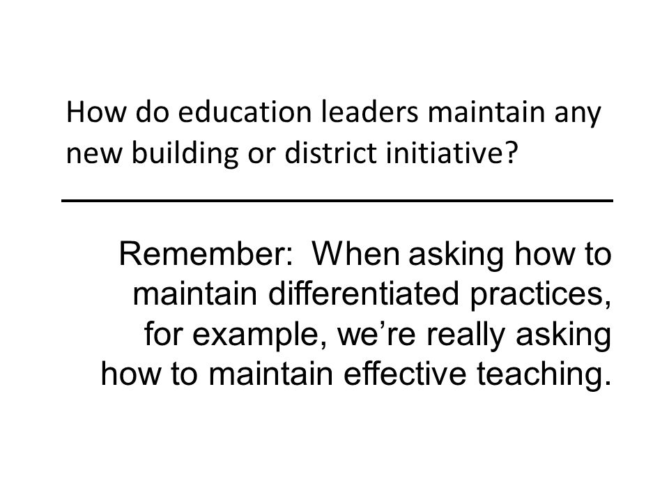 How do education leaders maintain any new building or district initiative