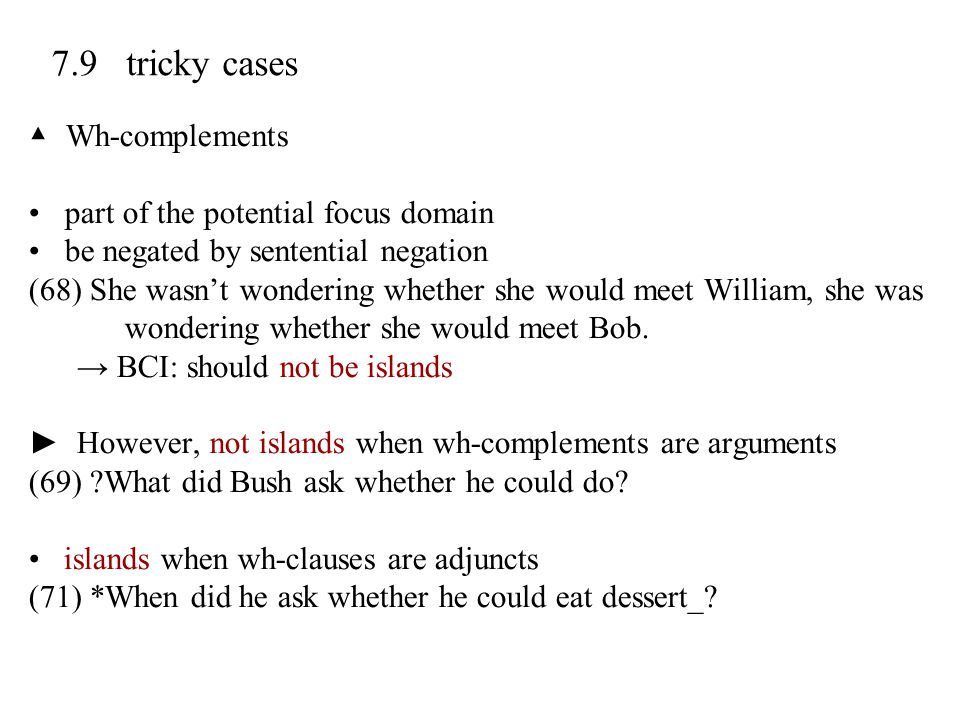 7.9 tricky cases ▲ Wh-complements part of the potential focus domain