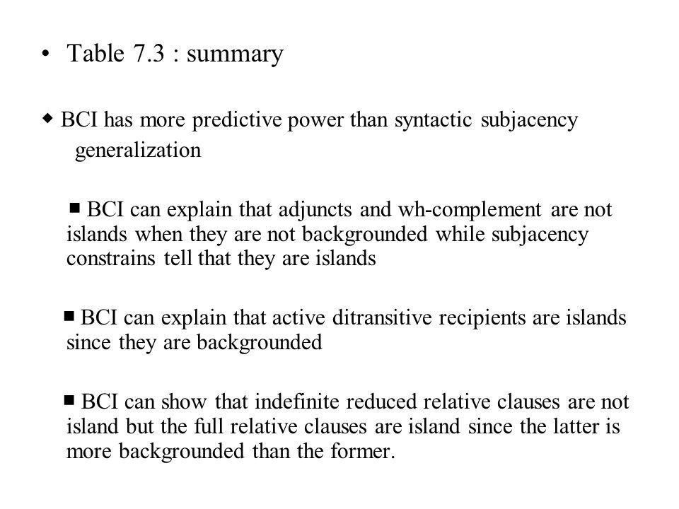 Table 7.3 : summary ◆ BCI has more predictive power than syntactic subjacency. generalization.