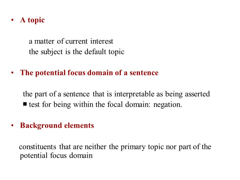 A topic a matter of current interest. the subject is the default topic. The potential focus domain of a sentence.