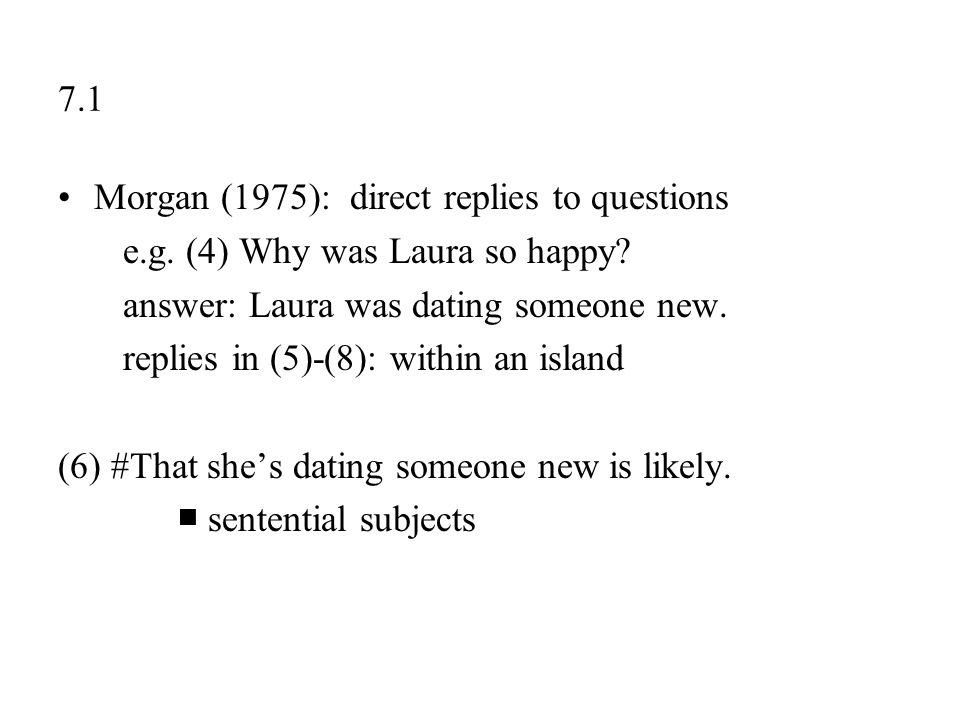 7.1 Morgan (1975): direct replies to questions. e.g. (4) Why was Laura so happy answer: Laura was dating someone new.