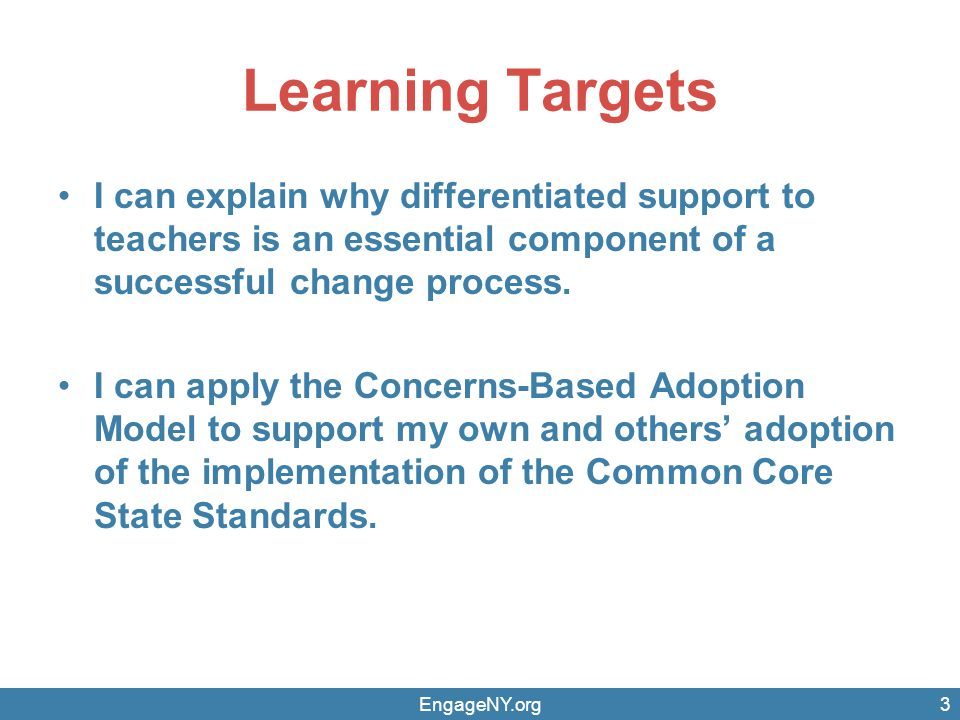 Learning Targets I can explain why differentiated support to teachers is an essential component of a successful change process.