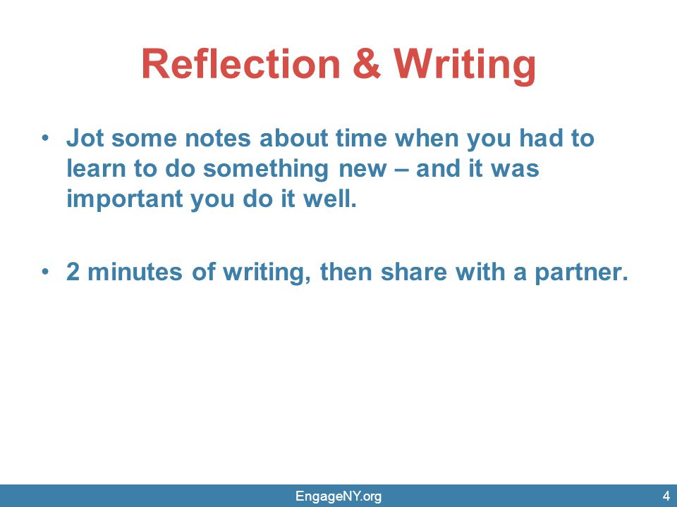 Reflection & Writing Jot some notes about time when you had to learn to do something new – and it was important you do it well.