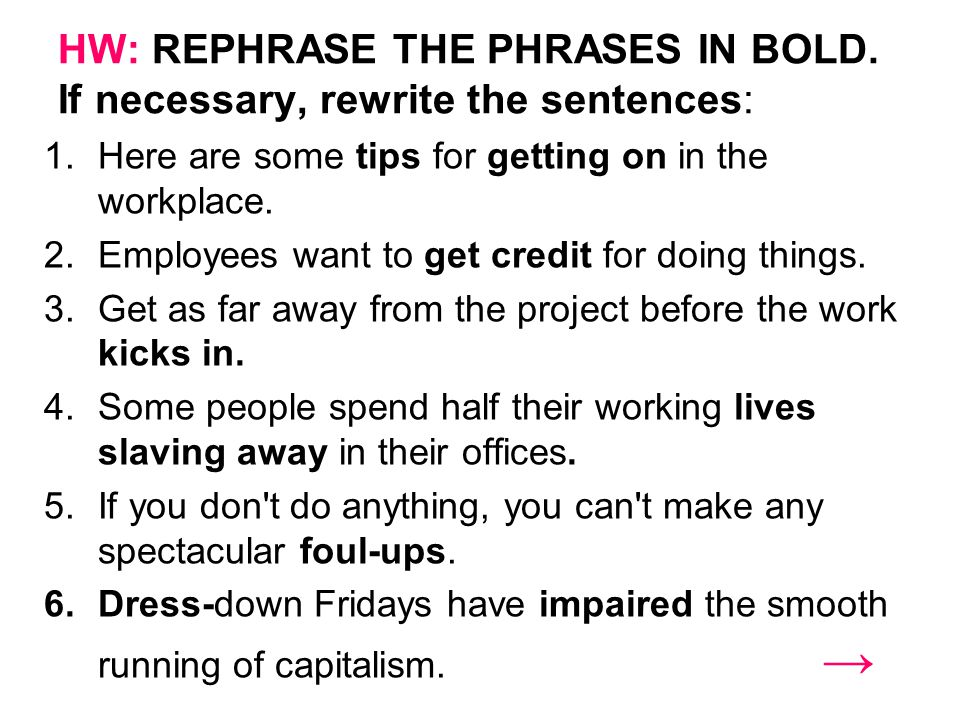 HW: REPHRASE THE PHRASES IN BOLD. If necessary, rewrite the sentences: