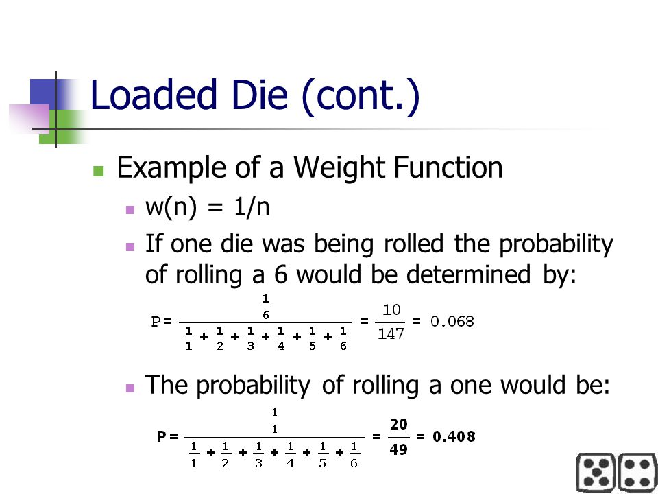 Loaded Die (cont.) Example of a Weight Function w(n) = 1/n